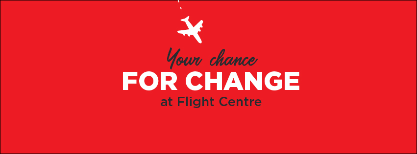 Your Chance For Change at Flight Centre